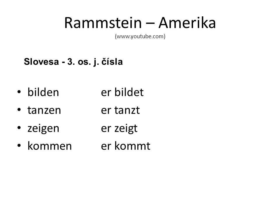 Rammstein – Amerika (www.youtube.com) bilden er bildet tanzen er tanzt zeigener zeigt kommener kommt Slovesa - 3. os. j. čísla