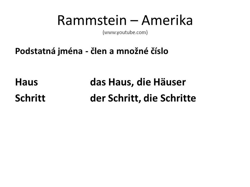 Rammstein – Amerika (www.youtube.com) Podstatná jména - člen a množné číslo Hausdas Haus, die Häuser Schrittder Schritt, die Schritte