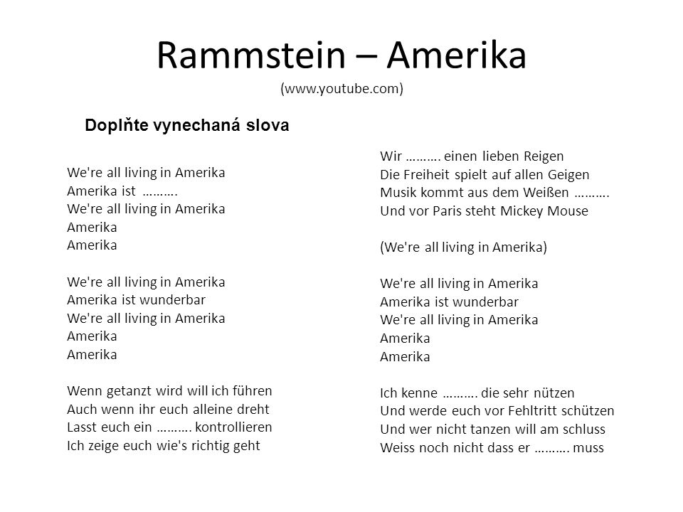 Rammstein – Amerika (www.youtube.com) We're all living in Amerika Amerika ist ………. We're all living in Amerika Amerika Amerika We're all living in Ame