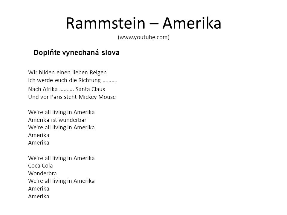 Rammstein – Amerika (www.youtube.com) Wir bilden einen lieben Reigen Ich werde euch die Richtung ………. Nach Afrika ………. Santa Claus Und vor Paris steht