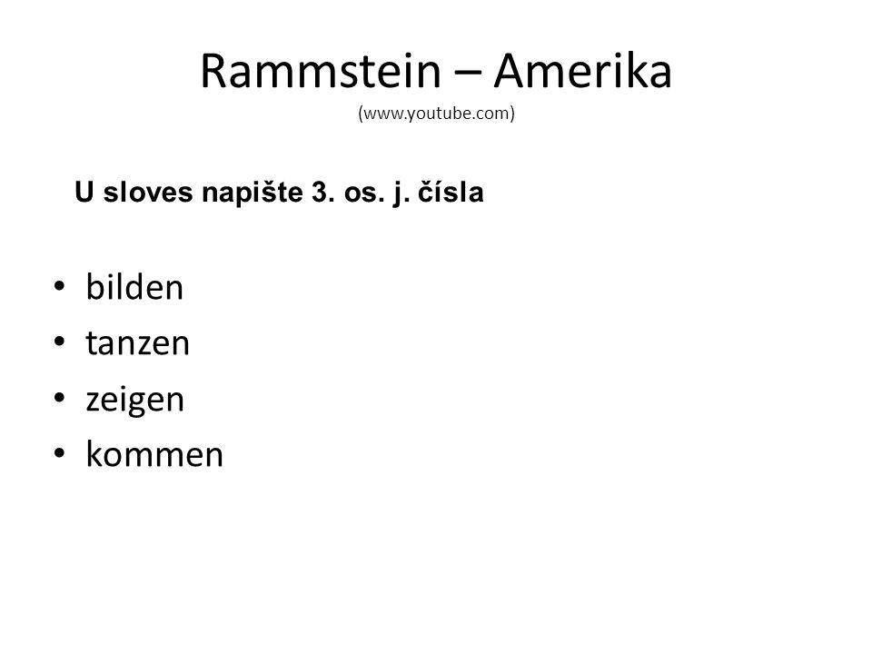 Rammstein – Amerika (www.youtube.com) bilden tanzen zeigen kommen U sloves napište 3. os. j. čísla