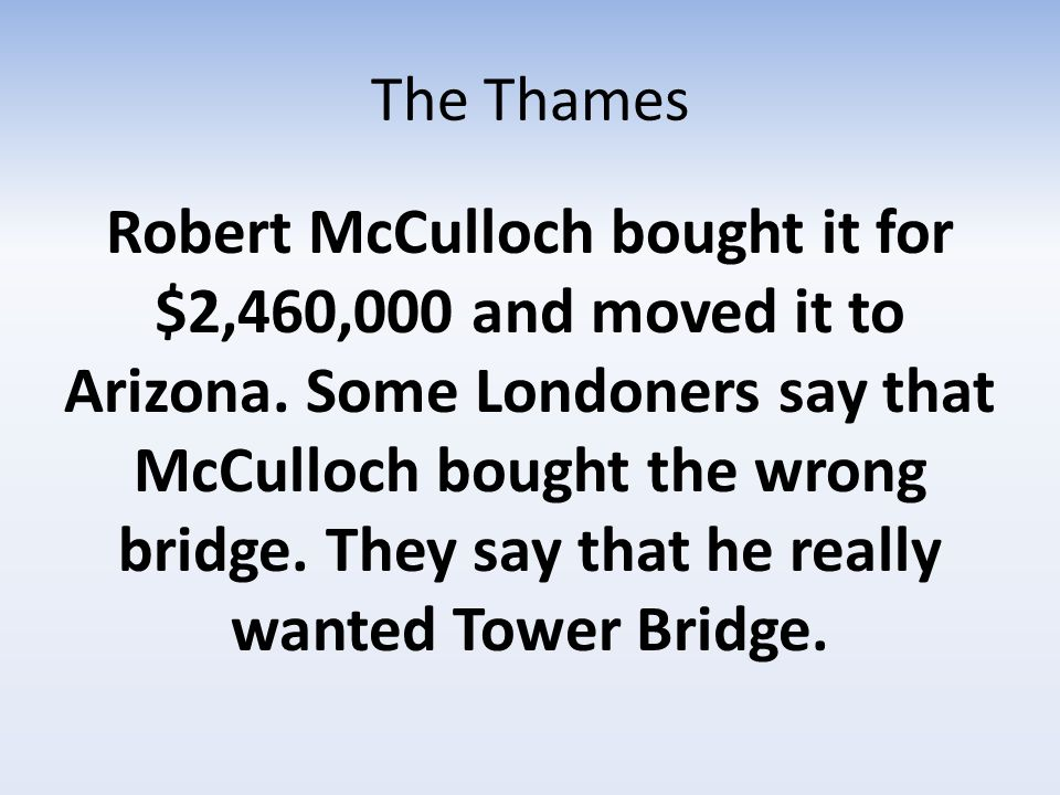 The Thames Robert McCulloch bought it for $2,460,000 and moved it to Arizona.