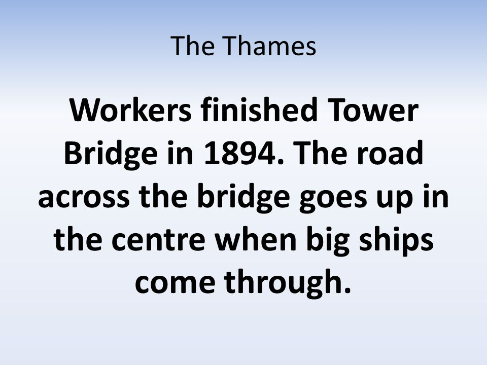 The Thames Workers finished Tower Bridge in 1894.