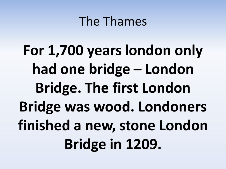 The Thames This stood for 622 years.It was not only a bridge.