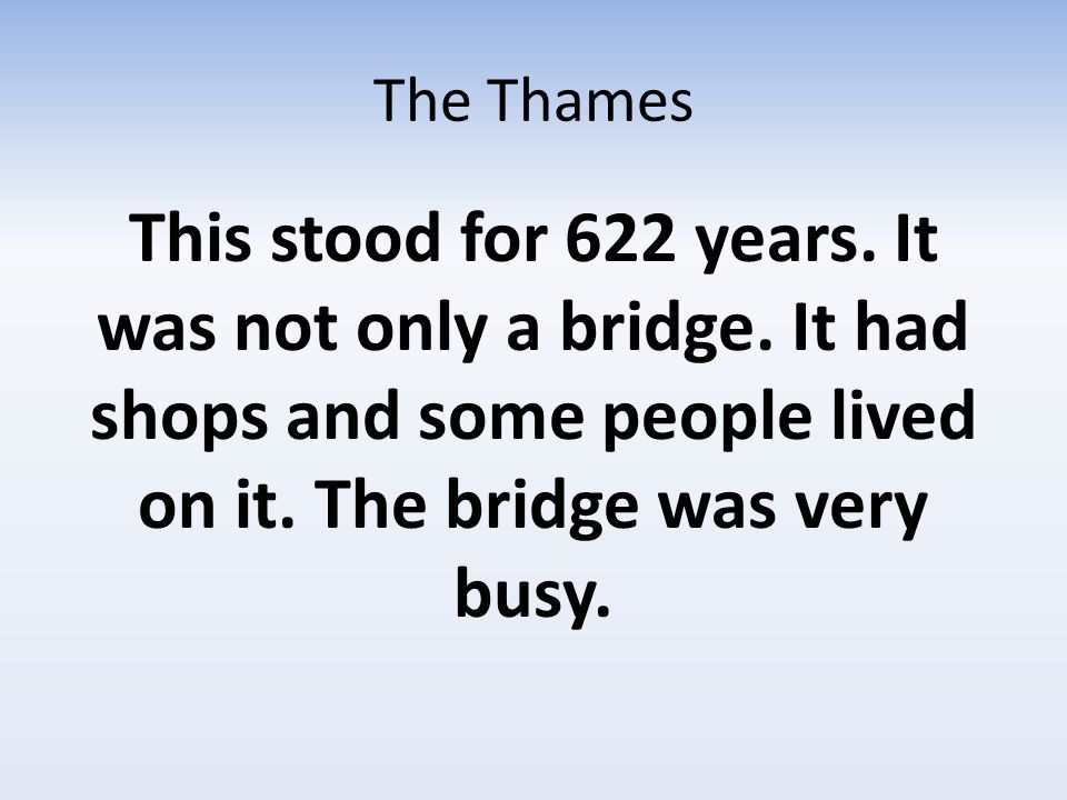 The Thames This stood for 622 years. It was not only a bridge.