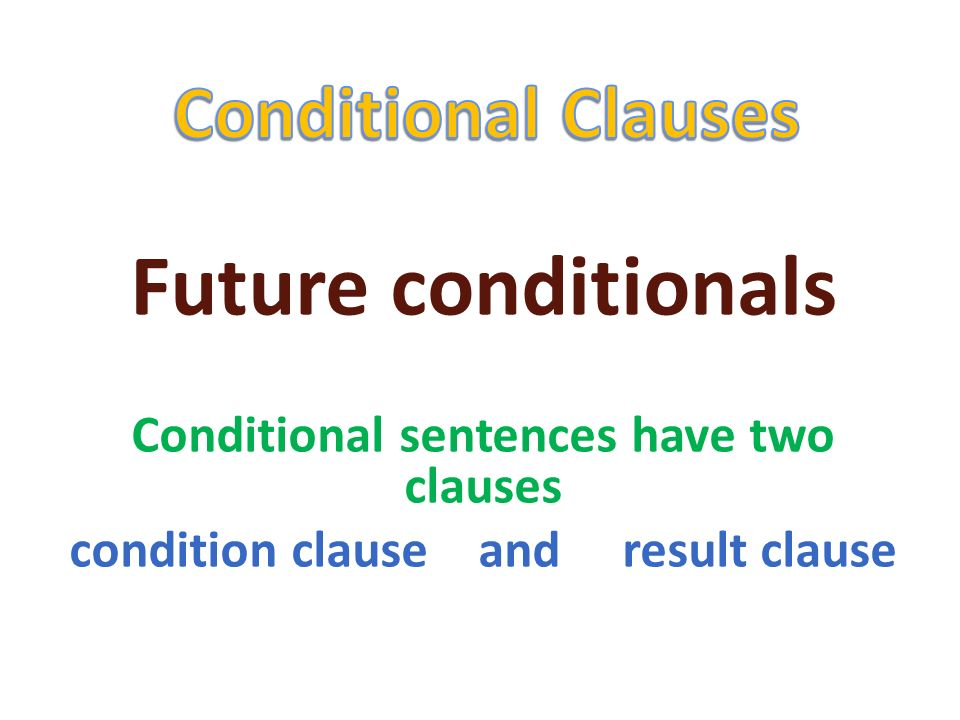 Conditional sentences condition clause condition clause 1)If I am thirsty, 2)If the weather is nice, 3)If over-fishing continues, 4)If he watches TV too long, 5)If she has a card, result clause result clause 1)I ´ll take water.