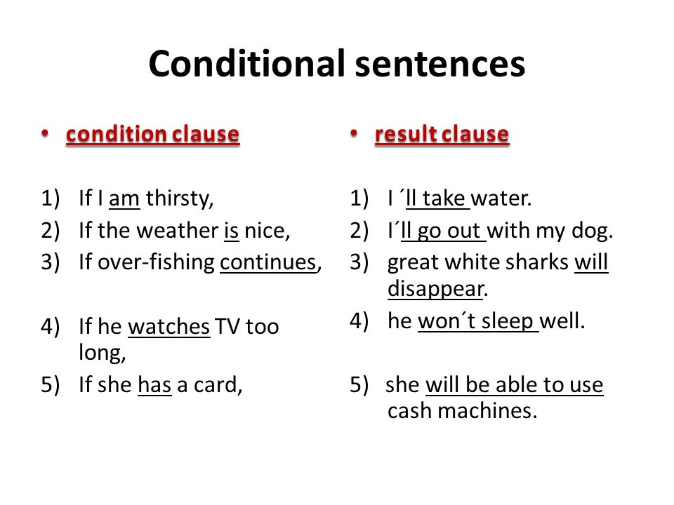 Conditional sentences condition clause condition clause 1)If I am thirsty, 2)If the weather is nice, 3)If over-fishing continues, 4)If he watches TV t