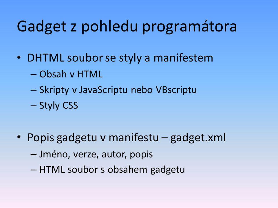 Gadget z pohledu programátora DHTML soubor se styly a manifestem – Obsah v HTML – Skripty v JavaScriptu nebo VBscriptu – Styly CSS Popis gadgetu v manifestu – gadget.xml – Jméno, verze, autor, popis – HTML soubor s obsahem gadgetu