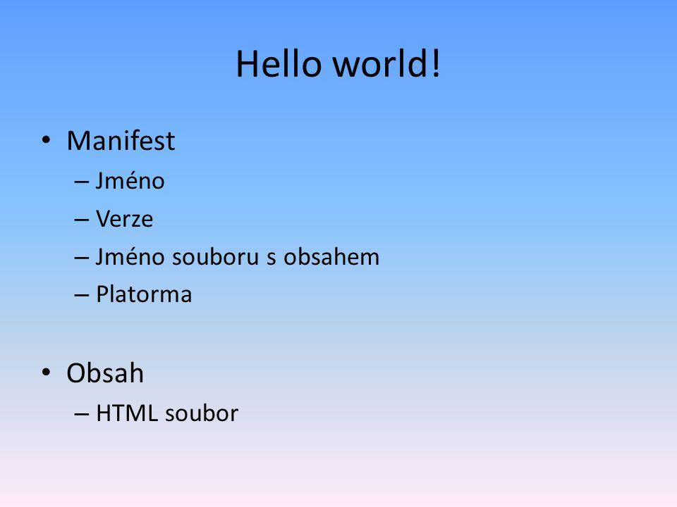 Hello world! Manifest – Jméno – Verze – Jméno souboru s obsahem – Platorma Obsah – HTML soubor