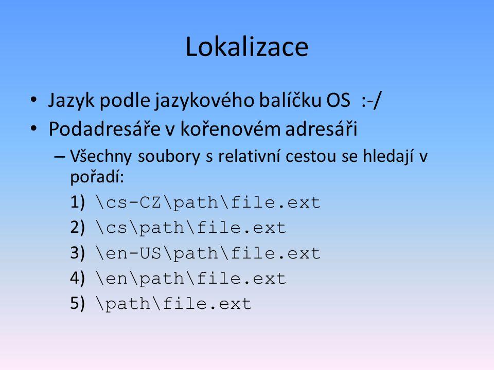 Lokalizace Jazyk podle jazykového balíčku OS :-/ Podadresáře v kořenovém adresáři – Všechny soubory s relativní cestou se hledají v pořadí: 1) \cs-CZ\path\file.ext 2) \cs\path\file.ext 3) \en-US\path\file.ext 4) \en\path\file.ext 5) \path\file.ext