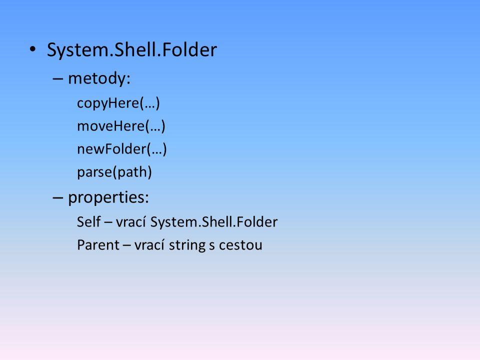 System.Shell.Folder – metody: copyHere(…) moveHere(…) newFolder(…) parse(path) – properties: Self – vrací System.Shell.Folder Parent – vrací string s cestou