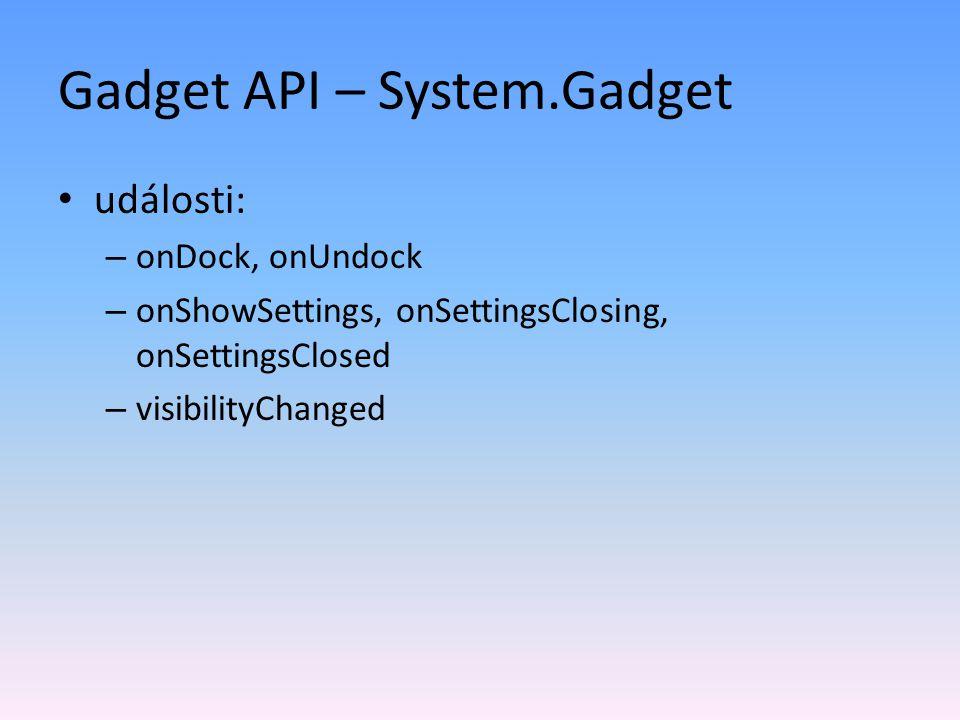 Gadget API – System.Gadget události: – onDock, onUndock – onShowSettings, onSettingsClosing, onSettingsClosed – visibilityChanged