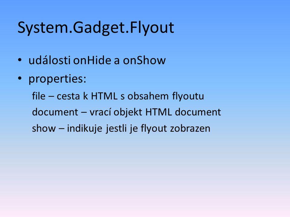 System.Gadget.Flyout události onHide a onShow properties: file – cesta k HTML s obsahem flyoutu document – vrací objekt HTML document show – indikuje jestli je flyout zobrazen