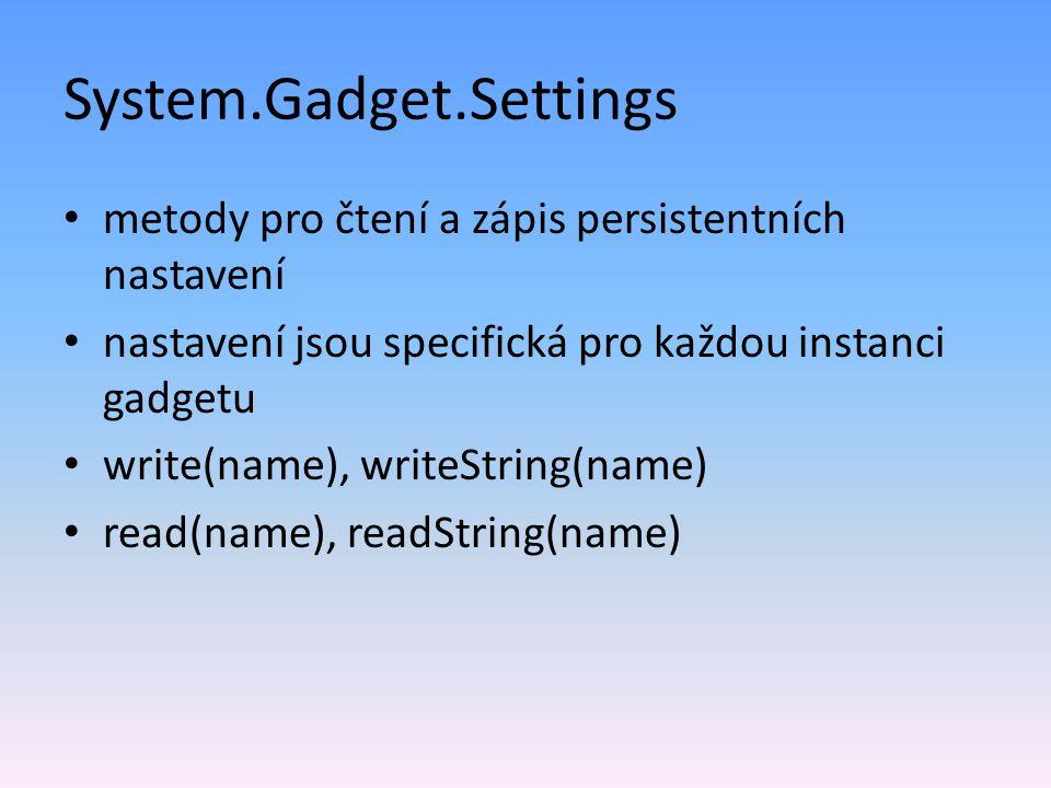 System.Gadget.Settings metody pro čtení a zápis persistentních nastavení nastavení jsou specifická pro každou instanci gadgetu write(name), writeString(name) read(name), readString(name)