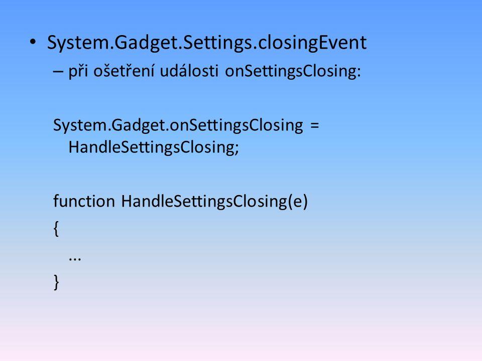 System.Gadget.Settings.closingEvent – při ošetření události onSettingsClosing: System.Gadget.onSettingsClosing = HandleSettingsClosing; function HandleSettingsClosing(e) {...