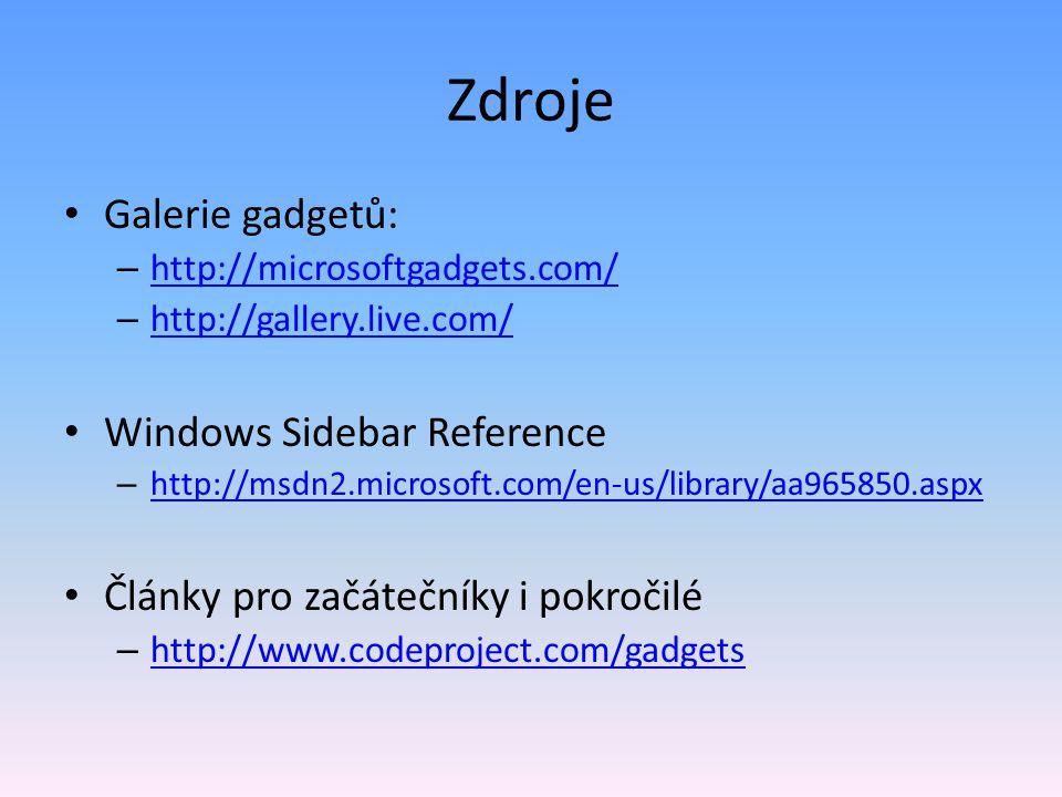 Zdroje Galerie gadgetů: – http://microsoftgadgets.com/ http://microsoftgadgets.com/ – http://gallery.live.com/ http://gallery.live.com/ Windows Sidebar Reference – http://msdn2.microsoft.com/en-us/library/aa965850.aspx http://msdn2.microsoft.com/en-us/library/aa965850.aspx Články pro začátečníky i pokročilé – http://www.codeproject.com/gadgets http://www.codeproject.com/gadgets