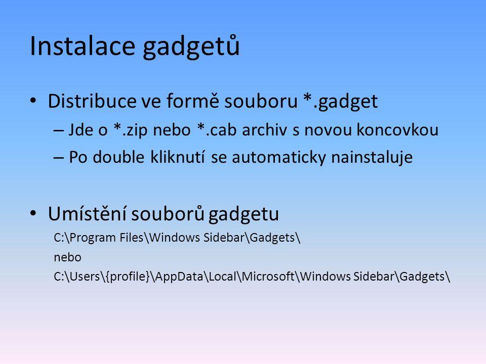 Instalace gadgetů Distribuce ve formě souboru *.gadget – Jde o *.zip nebo *.cab archiv s novou koncovkou – Po double kliknutí se automaticky nainstalu