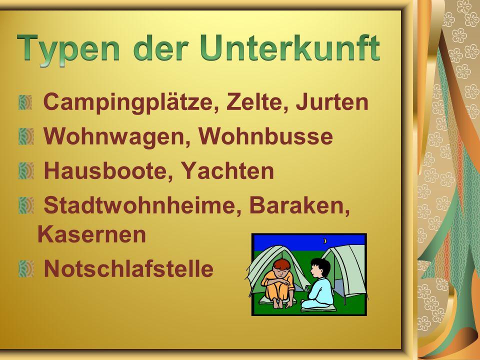 Campingplätze, Zelte, Jurten Wohnwagen, Wohnbusse Hausboote, Yachten Stadtwohnheime, Baraken, Kasernen Notschlafstelle