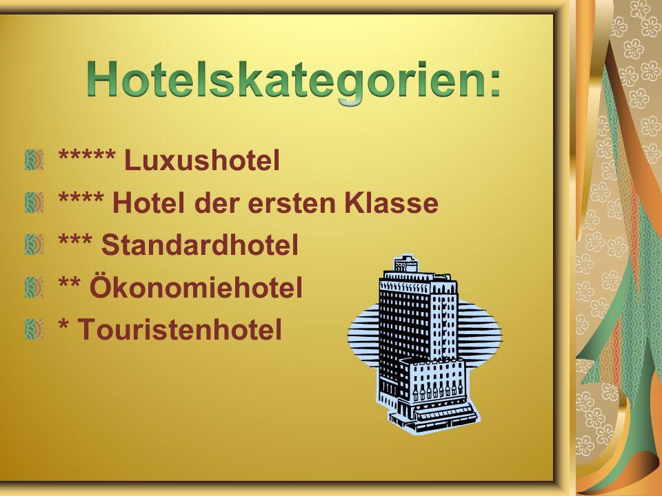 ***** Luxushotel **** Hotel der ersten Klasse *** Standardhotel ** Ökonomiehotel * Touristenhotel