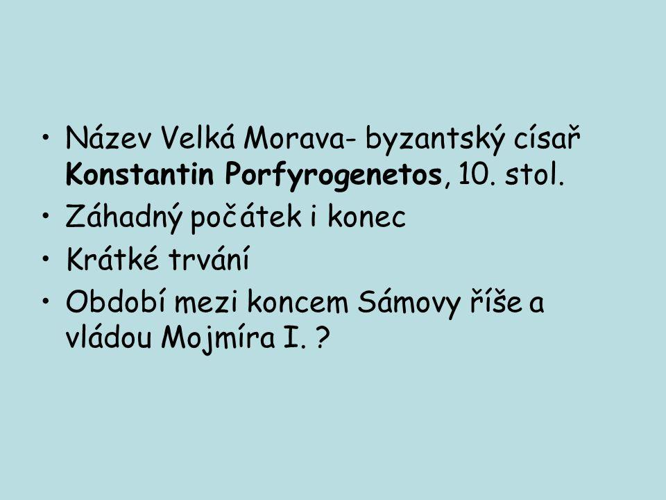 Název Velká Morava- byzantský císař Konstantin Porfyrogenetos, 10.