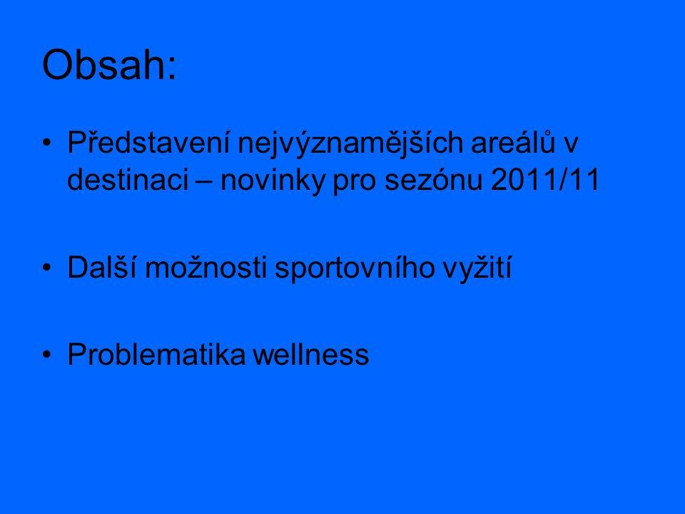 Obsah: Představení nejvýznamějších areálů v destinaci – novinky pro sezónu 2011/11 Další možnosti sportovního vyžití Problematika wellness