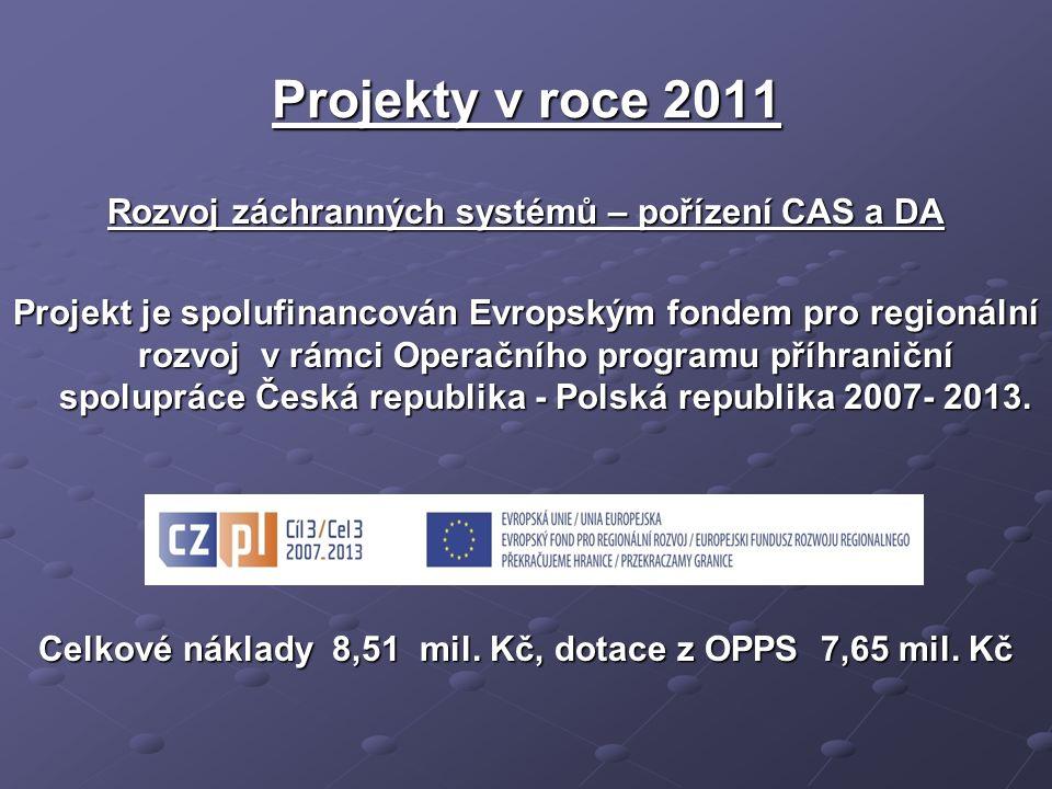 Projekty v roce 2011 Rozvoj záchranných systémů – pořízení CAS a DA Projekt je spolufinancován Evropským fondem pro regionální rozvoj v rámci Operačního programu příhraniční spolupráce Česká republika - Polská republika 2007- 2013.