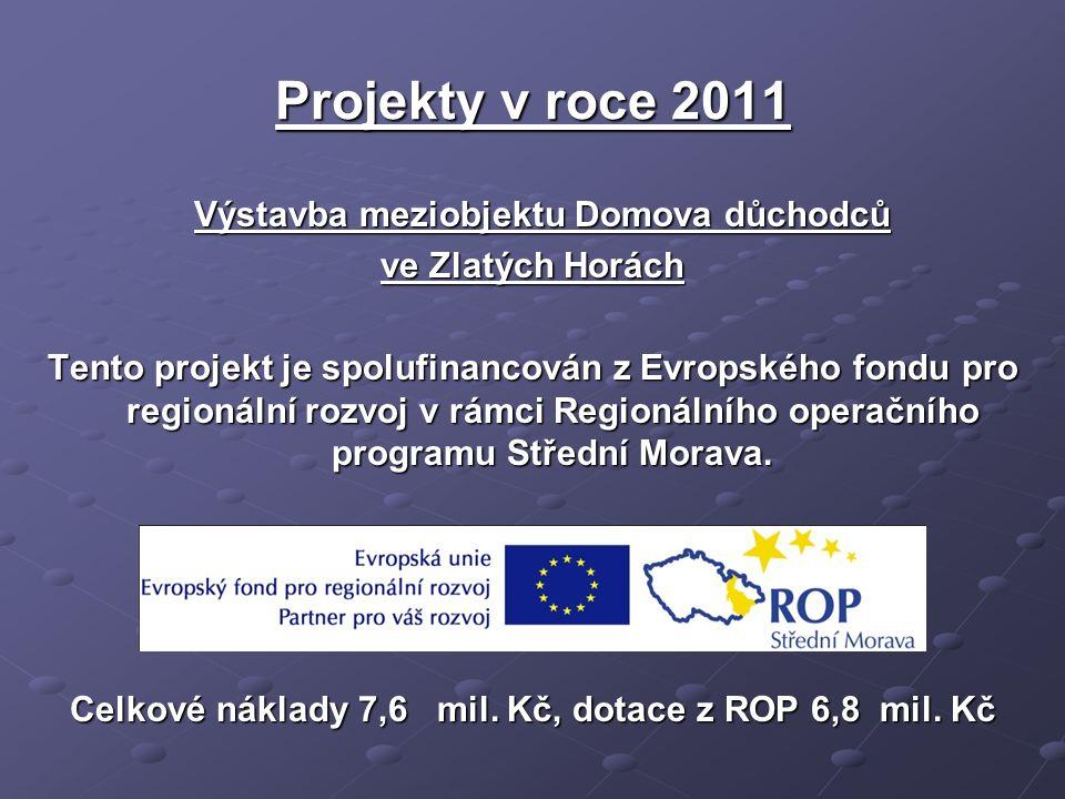 Projekty v roce 2011 Výstavba meziobjektu Domova důchodců Výstavba meziobjektu Domova důchodců ve Zlatých Horách Tento projekt je spolufinancován z Evropského fondu pro regionální rozvoj v rámci Regionálního operačního programu Střední Morava.