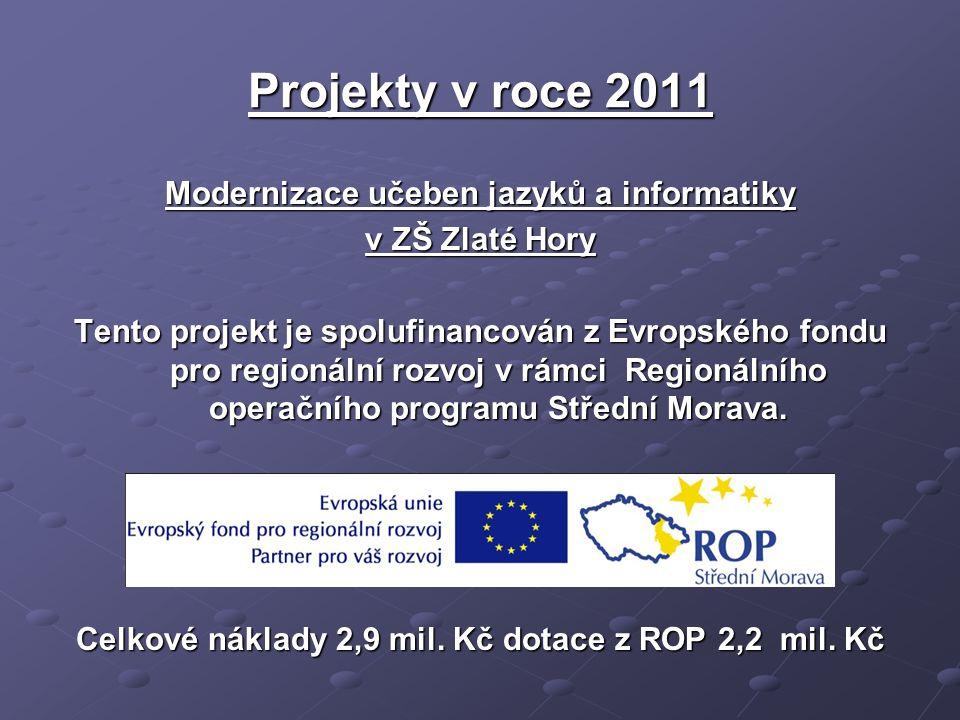 Projekty v roce 2011 Modernizace učeben jazyků a informatiky v ZŠ Zlaté Hory Tento projekt je spolufinancován z Evropského fondu pro regionální rozvoj v rámci Regionálního operačního programu Střední Morava.