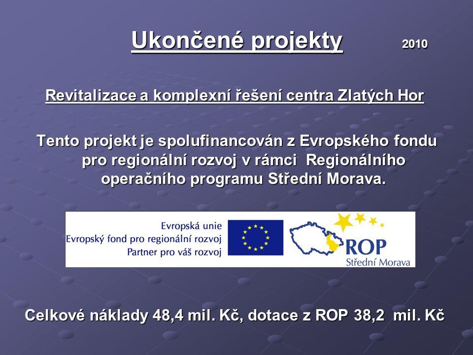 Ukončené projekty 2010 Ukončené projekty 2010 Revitalizace a komplexní řešení centra Zlatých Hor Tento projekt je spolufinancován z Evropského fondu pro regionální rozvoj v rámci Regionálního operačního programu Střední Morava.