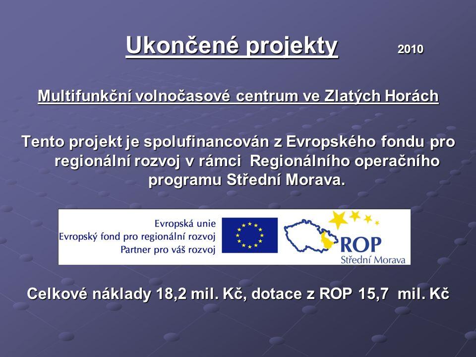 Ukončené projekty 2010 Ukončené projekty 2010 Multifunkční volnočasové centrum ve Zlatých Horách Tento projekt je spolufinancován z Evropského fondu pro regionální rozvoj v rámci Regionálního operačního programu Střední Morava.