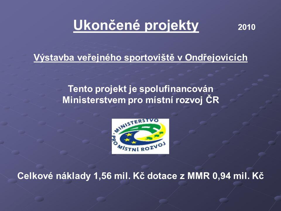 Ukončené projekty 2010 Výstavba veřejného sportoviště v Ondřejovicích Celkové náklady 1,56 mil. Kč dotace z MMR 0,94 mil. Kč Tento projekt je spolufin