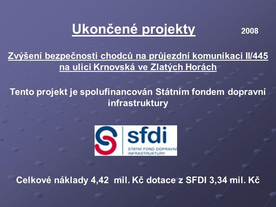 Ukončené projekty 2008 Zvýšení bezpečnosti chodců na průjezdní komunikaci II/445 na ulici Krnovská ve Zlatých Horách Tento projekt je spolufinancován Státním fondem dopravní infrastruktury Celkové náklady 4,42 mil.
