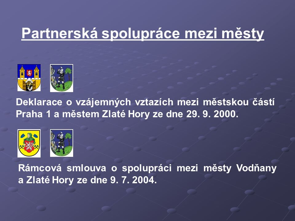 Partnerská spolupráce mezi městy Rámcová smlouva o spolupráci mezi městy Vodňany a Zlaté Hory ze dne 9. 7. 2004. Deklarace o vzájemných vztazích mezi