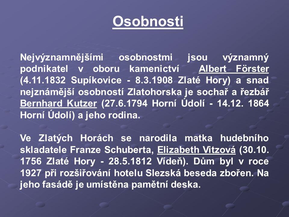 Nejvýznamnějšími osobnostmi jsou významný podnikatel v oboru kamenictví Albert Förster (4.11.1832 Supíkovice - 8.3.1908 Zlaté Hory) a snad nejznámější