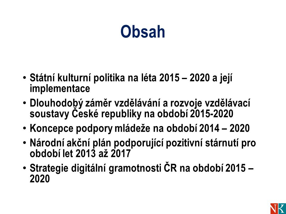 Obsah Státní kulturní politika na léta 2015 – 2020 a její implementace Dlouhodobý záměr vzdělávání a rozvoje vzdělávací soustavy České republiky na ob