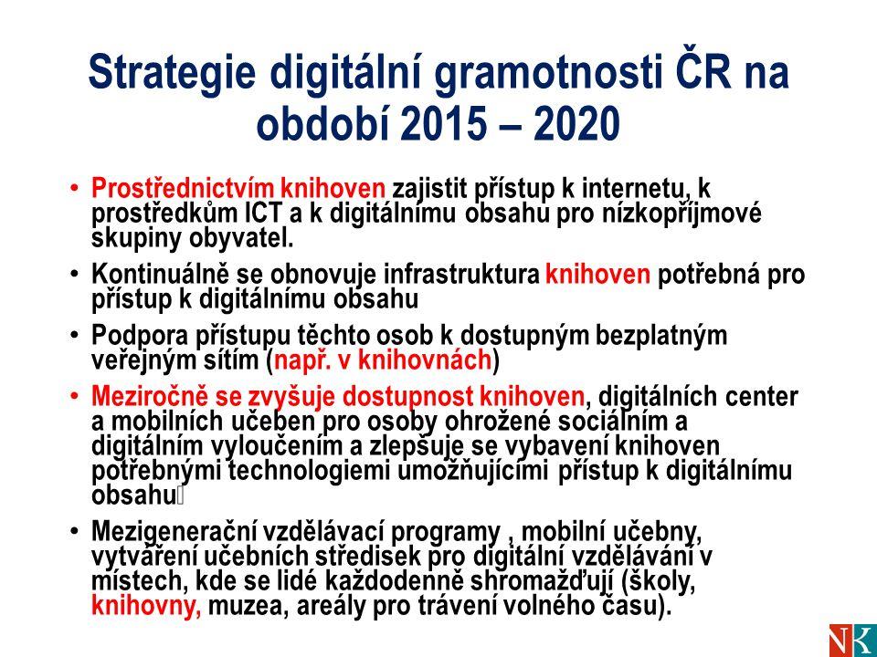 Strategie digitální gramotnosti ČR na období 2015 – 2020 Prostřednictvím knihoven zajistit přístup k internetu, k prostředkům ICT a k digitálnímu obsahu pro nízkopříjmové skupiny obyvatel.