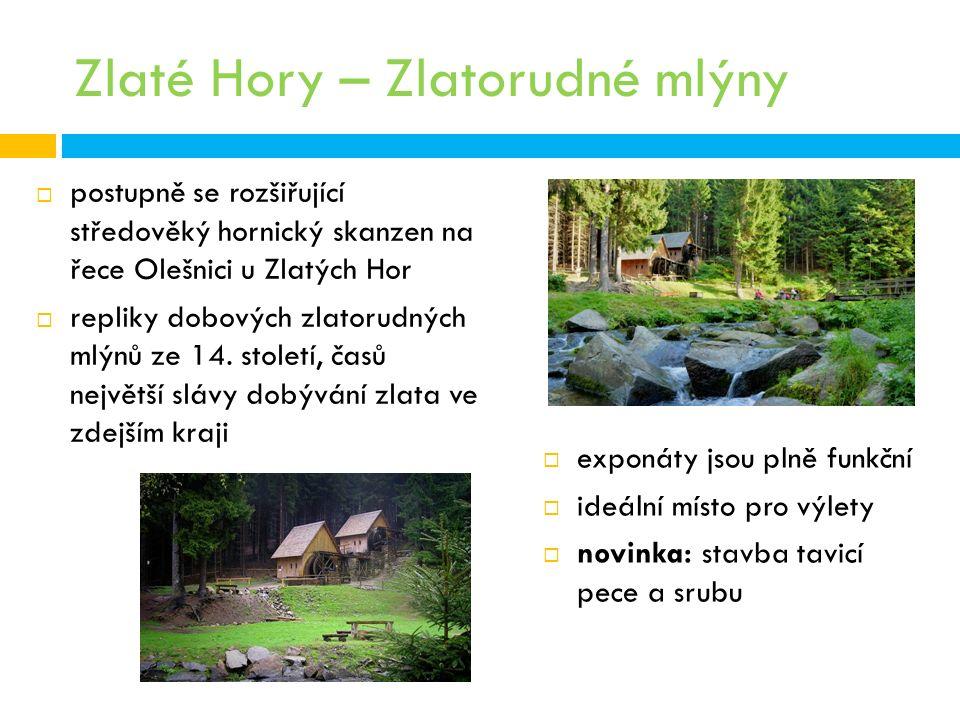 Zlaté Hory – Zlatorudné mlýny  postupně se rozšiřující středověký hornický skanzen na řece Olešnici u Zlatých Hor  repliky dobových zlatorudných mlýnů ze 14.