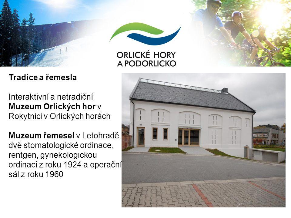 Tradice a řemesla Interaktivní a netradiční Muzeum Orlických hor v Rokytnici v Orlických horách Muzeum řemesel v Letohradě.