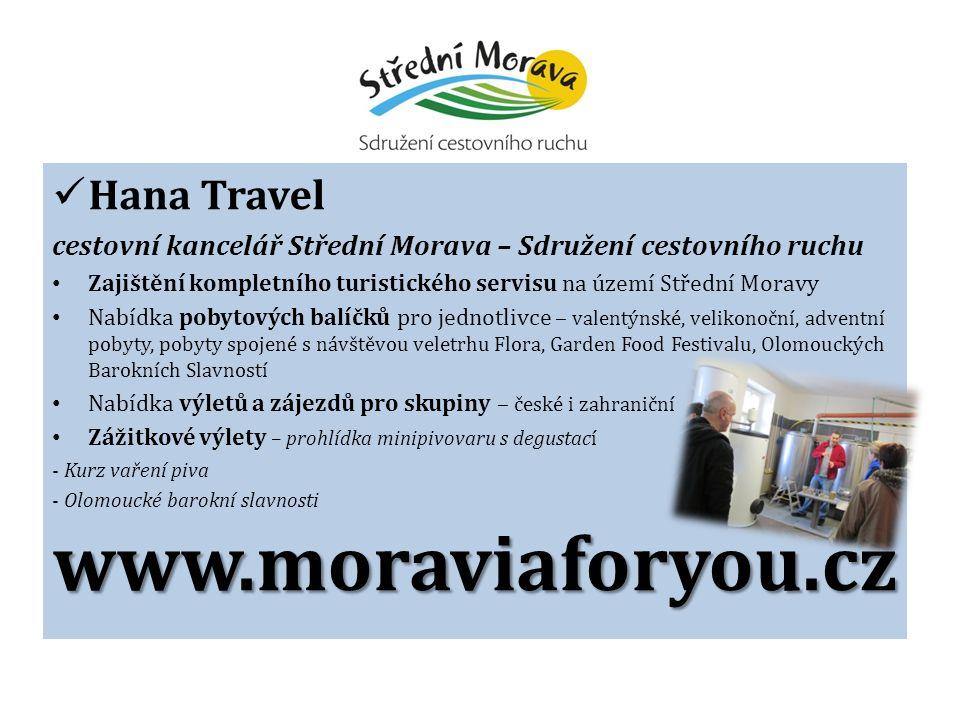 Hana Travel cestovní kancelář Střední Morava – Sdružení cestovního ruchu Zajištění kompletního turistického servisu na území Střední Moravy Nabídka po