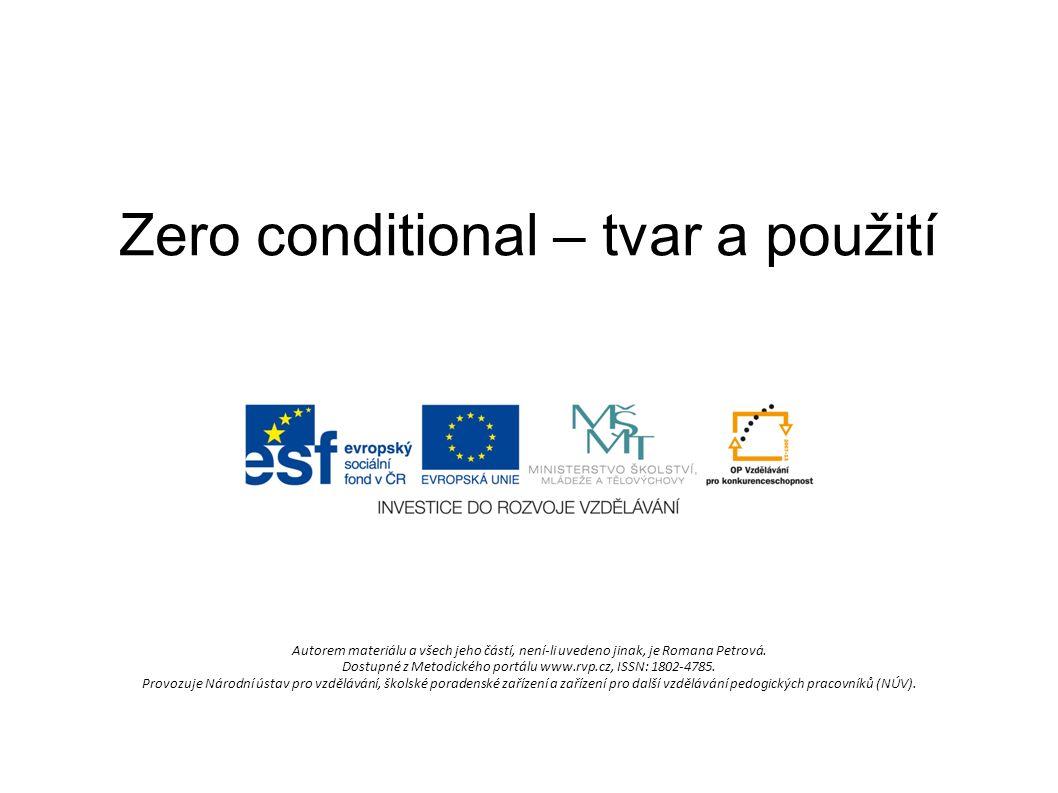 Zero conditional – tvar a použití Autorem materiálu a všech jeho částí, není-li uvedeno jinak, je Romana Petrová. Dostupné z Metodického portálu www.r