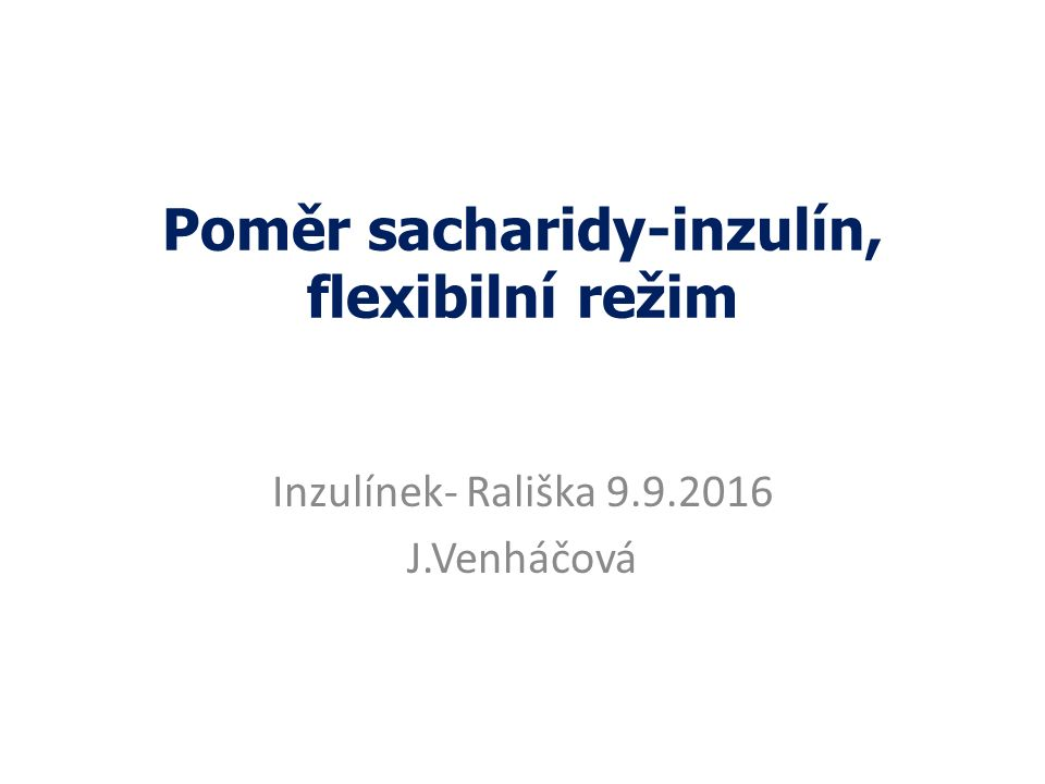 Poměr sacharidy-inzulín, flexibilní režim Inzulínek- Rališka 9.9.2016 J.Venháčová