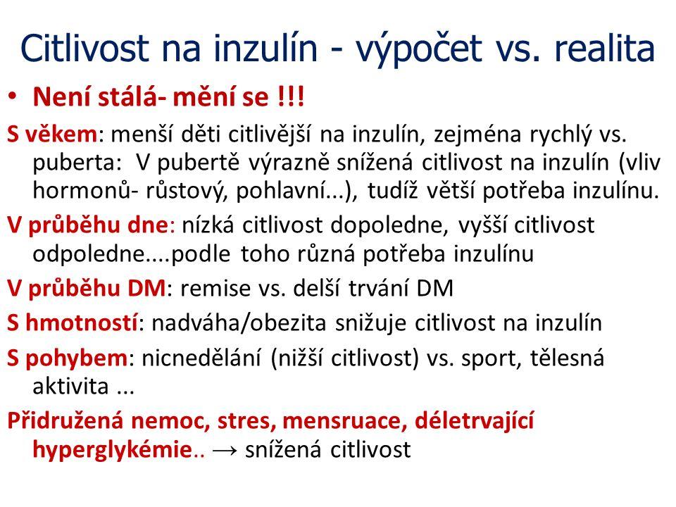 Citlivost na inzulín - výpočet vs. realita Není stálá- mění se !!! S věkem: menší děti citlivější na inzulín, zejména rychlý vs. puberta: V pubertě vý