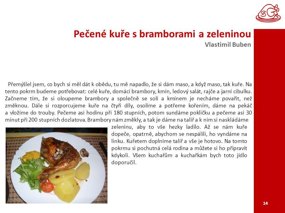 Pečené kuře s bramborami a zeleninou Vlastimil Buben 14 Přemýšlel jsem, co bych si měl dát k obědu, tu mě napadlo, že si dám maso, a když maso, tak kuře.