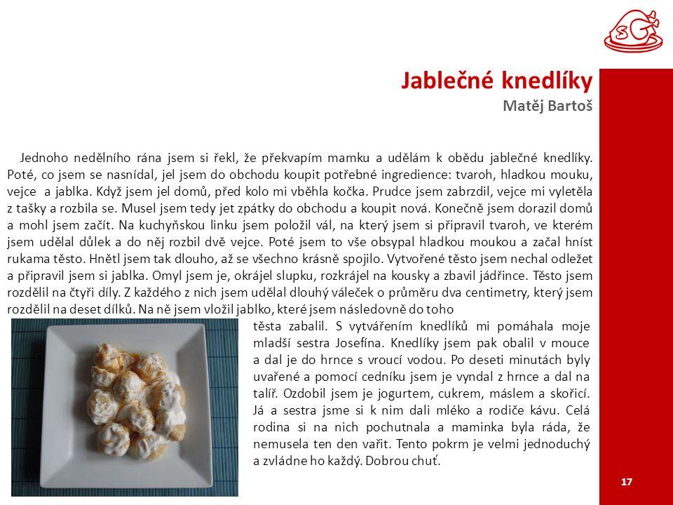 Jablečné knedlíky Matěj Bartoš 17 Jednoho nedělního rána jsem si řekl, že překvapím mamku a udělám k obědu jablečné knedlíky.
