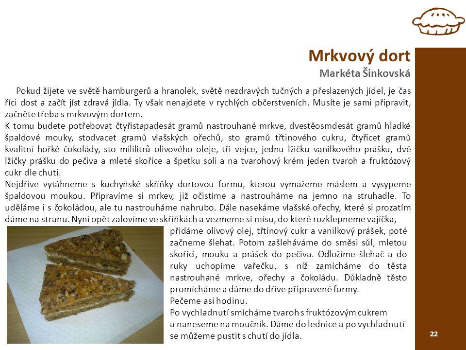 Mrkvový dort Markéta Šinkovská 22 Pokud žijete ve světě hamburgerů a hranolek, světě nezdravých tučných a přeslazených jídel, je čas říci dost a začít jíst zdravá jídla.
