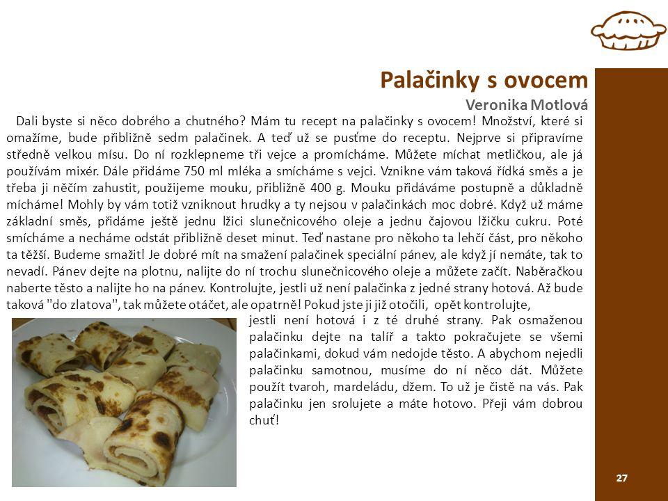 Palačinky s ovocem Veronika Motlová 27 Dali byste si něco dobrého a chutného.