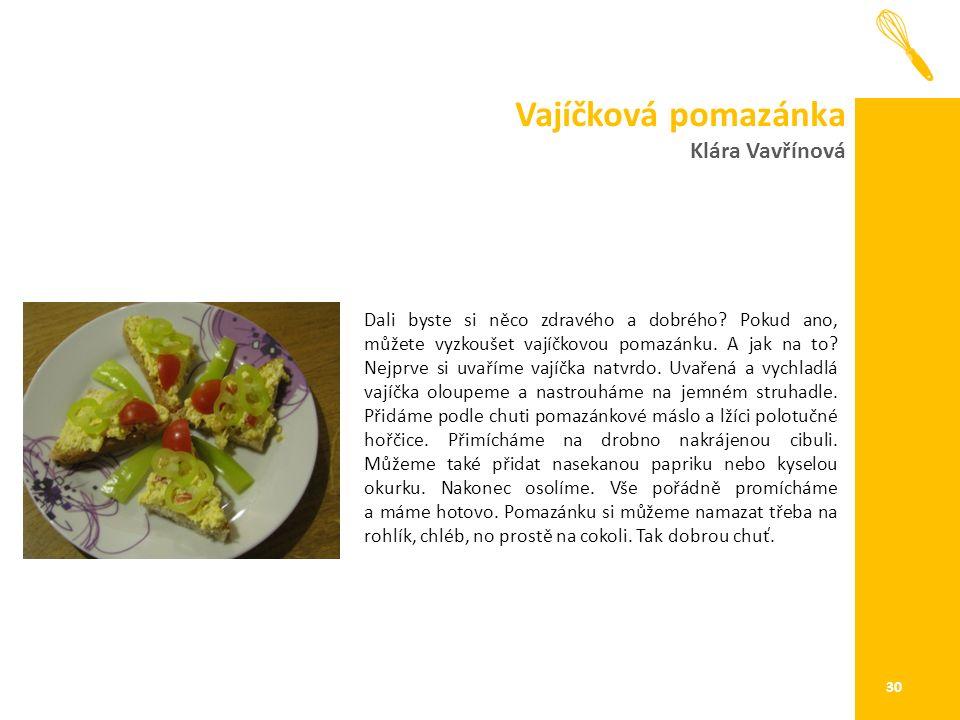 Vajíčková pomazánka Klára Vavřínová 30 Dali byste si něco zdravého a dobrého.