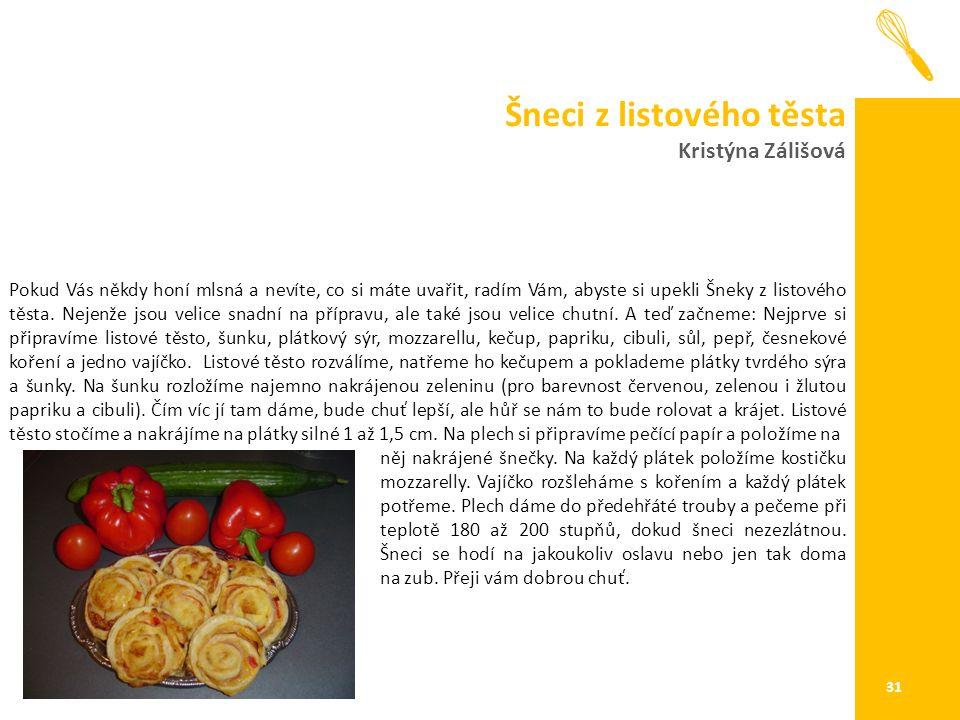 Šneci z listového těsta Kristýna Zálišová 31 Pokud Vás někdy honí mlsná a nevíte, co si máte uvařit, radím Vám, abyste si upekli Šneky z listového těsta.