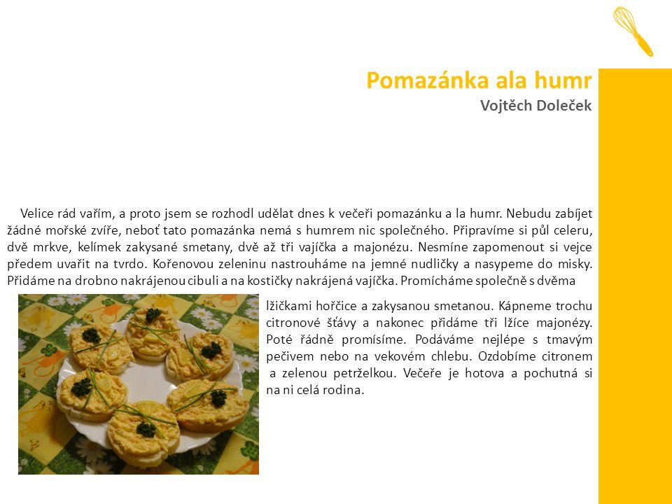 Pomazánka ala humr Vojtěch Doleček Velice rád vařím, a proto jsem se rozhodl udělat dnes k večeři pomazánku a la humr.
