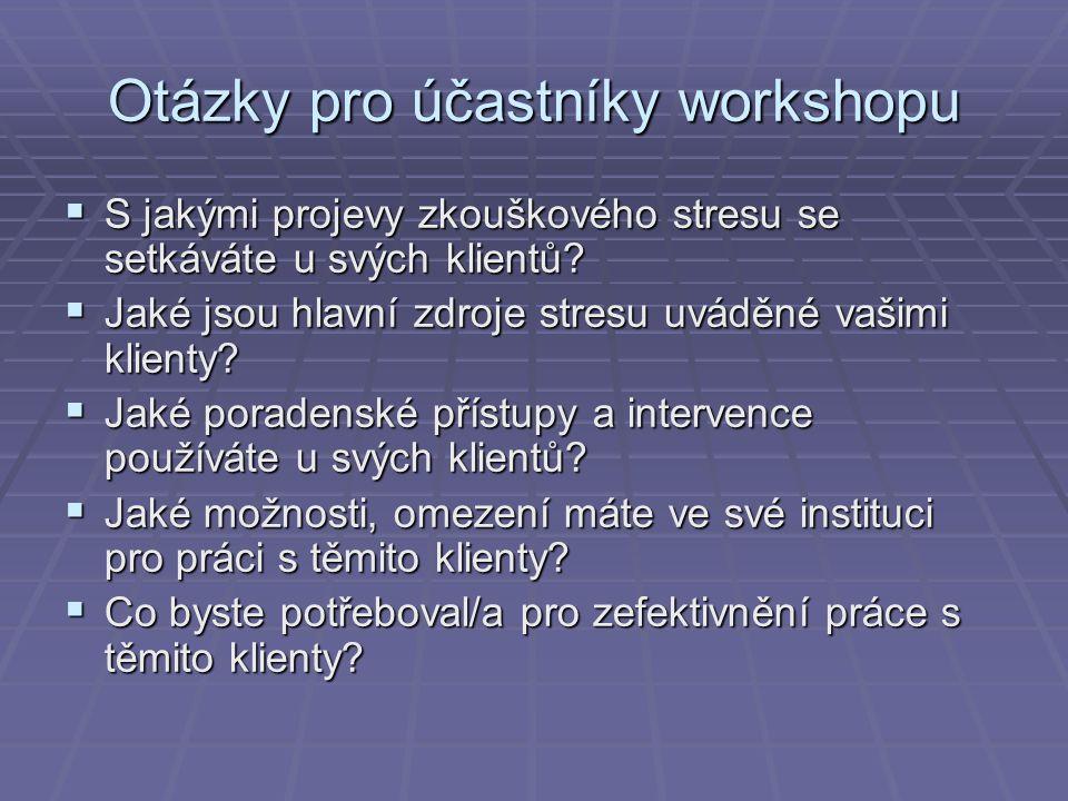 Otázky pro účastníky workshopu  S jakými projevy zkouškového stresu se setkáváte u svých klientů.